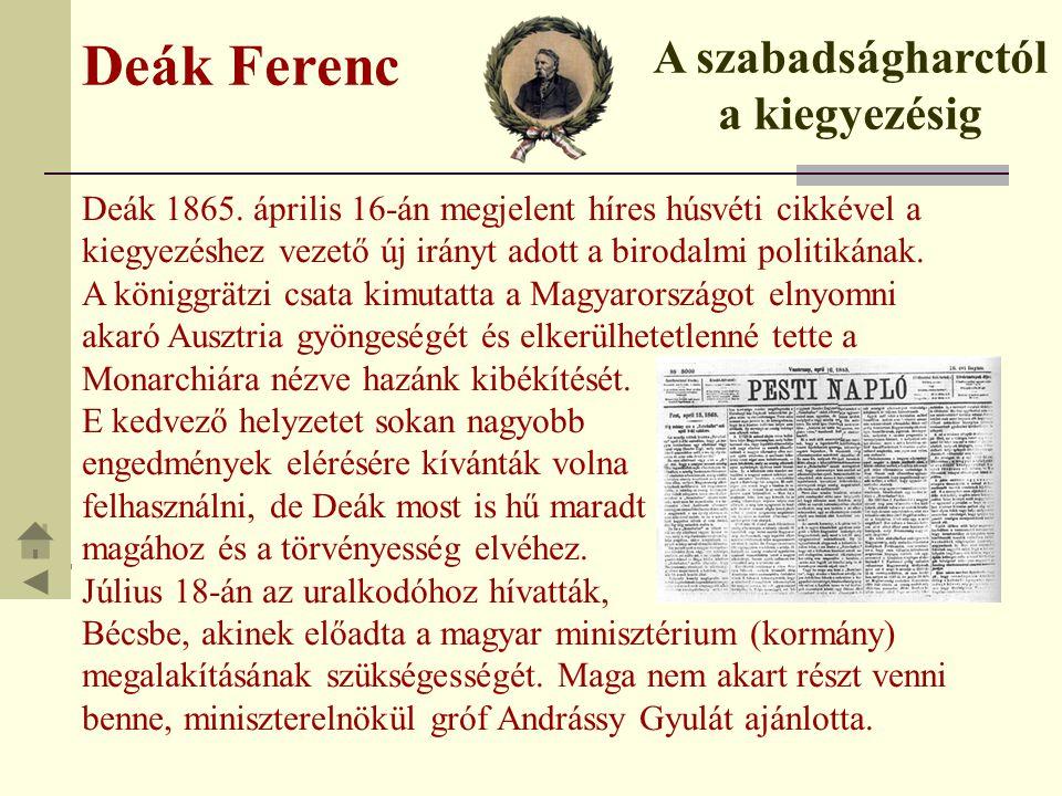 Deák Ferenc Deák 1865. április 16-án megjelent híres húsvéti cikkével a kiegyezéshez vezető új irányt adott a birodalmi politikának. A königgrätzi csa