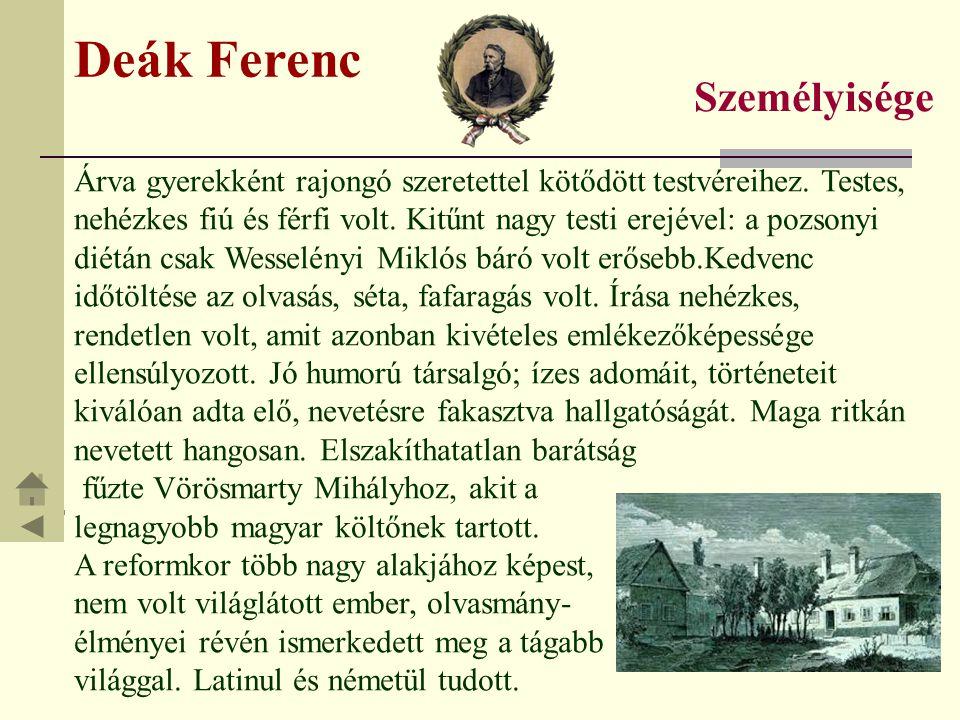 Deák Ferenc Árva gyerekként rajongó szeretettel kötődött testvéreihez. Testes, nehézkes fiú és férfi volt. Kitűnt nagy testi erejével: a pozsonyi diét