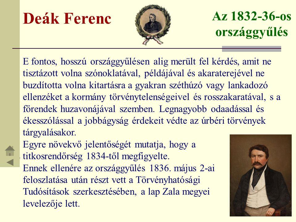 Deák Ferenc Az 1832-36-os országgyűlés E fontos, hosszú országgyűlésen alig merült fel kérdés, amit ne tisztázott volna szónoklatával, példájával és a