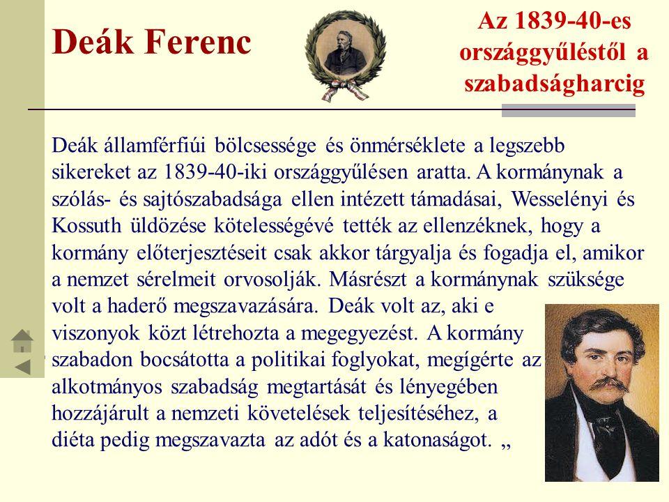 Deák Ferenc Az 1839-40-es országgyűléstől a szabadságharcig A 1839-40-es országgyűlés után Deák a Büntető Törvénykönyv szerkesztésének szentelte magát.