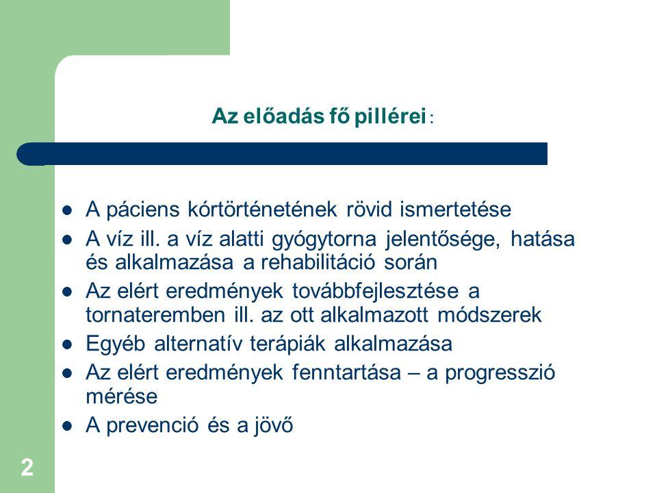 2 Az előadás fő pillérei : A páciens kórtörténetének rövid ismertetése A víz ill.
