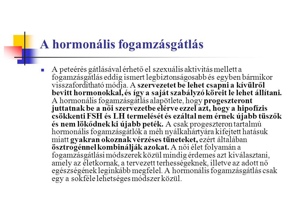 A hormonális fogamzásgátlás A peteérés gátlásával érhető el szexuális aktivitás mellett a fogamzásgátlás eddig ismert legbiztonságosabb és egyben bármikor visszafordítható módja.