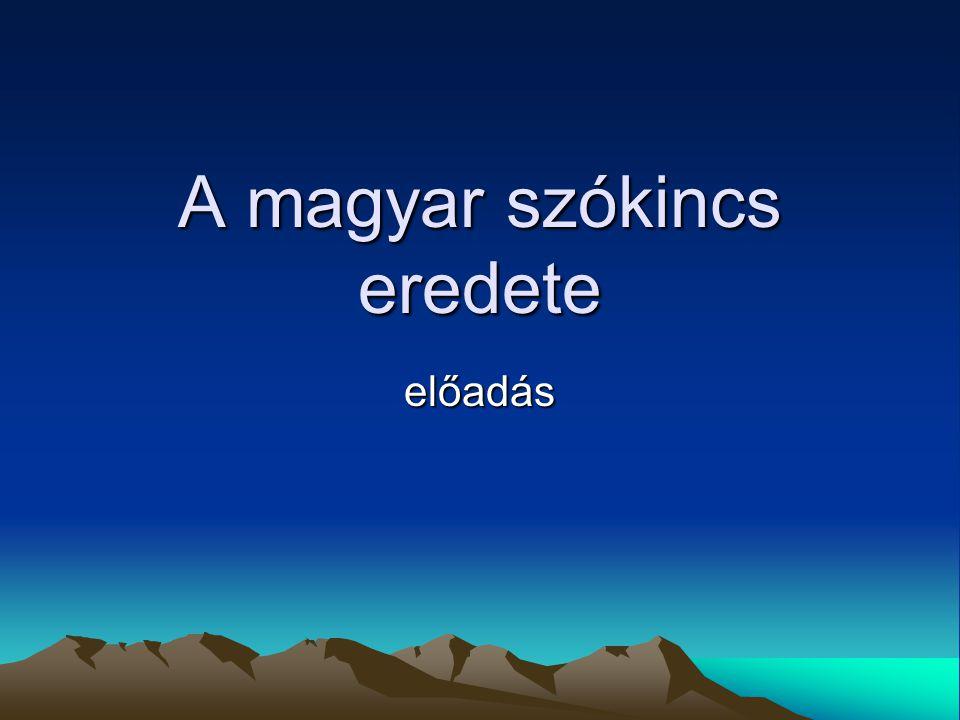 A magyar szókincs eredete előadás