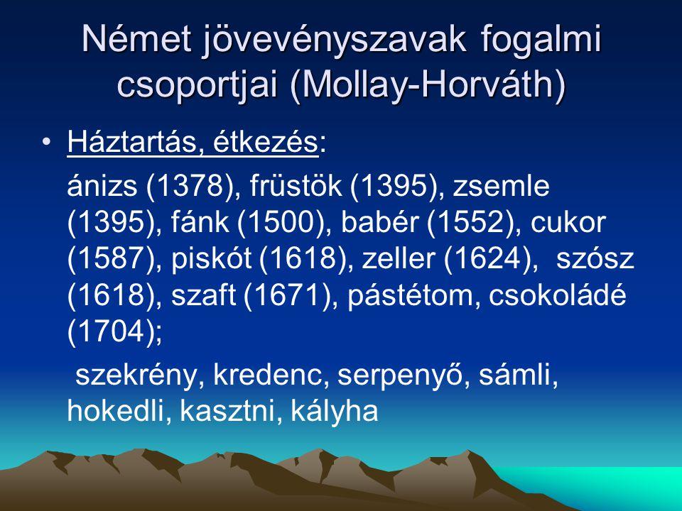 Német jövevényszavak fogalmi csoportjai (Mollay-Horváth) Háztartás, étkezés: ánizs (1378), früstök (1395), zsemle (1395), fánk (1500), babér (1552), c