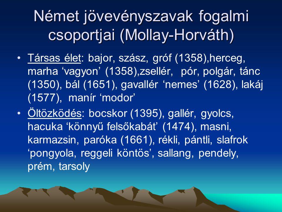 Német jövevényszavak fogalmi csoportjai (Mollay-Horváth) Társas élet: bajor, szász, gróf (1358),herceg, marha 'vagyon' (1358),zsellér, pór, polgár, tá