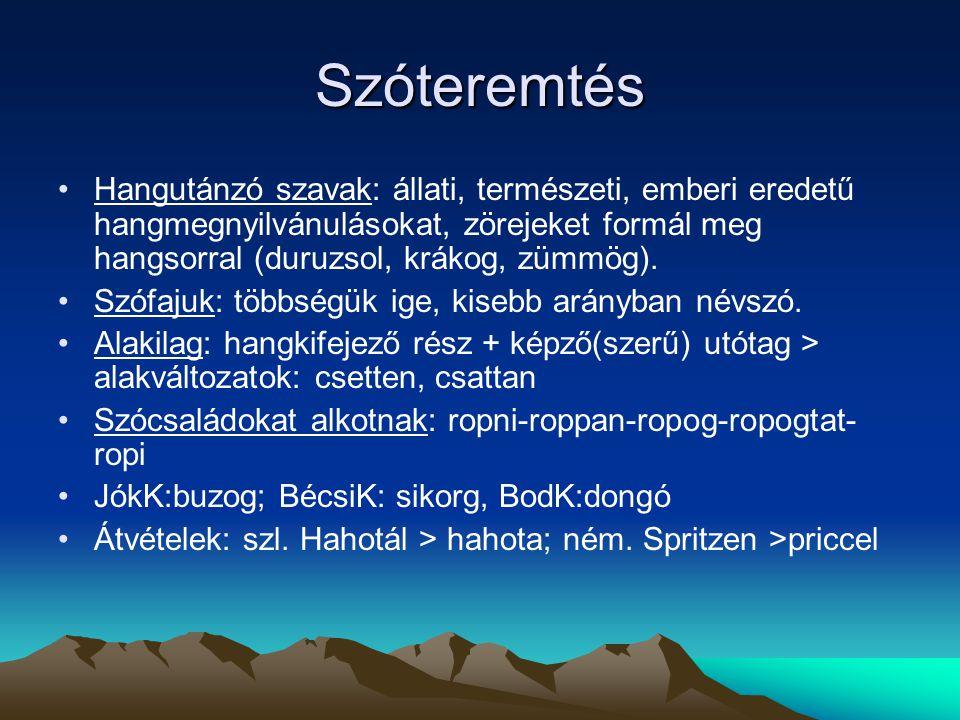 Szóteremtés Hangutánzó szavak: állati, természeti, emberi eredetű hangmegnyilvánulásokat, zörejeket formál meg hangsorral (duruzsol, krákog, zümmög).