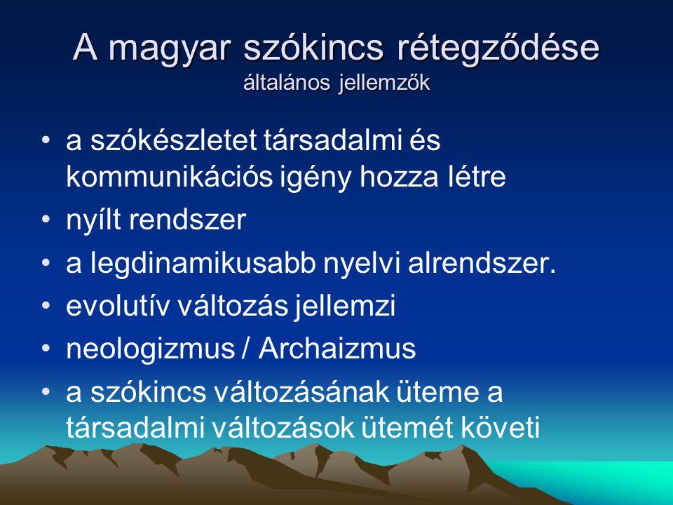 A magyar szókincs rétegződése általános jellemzők a szókészletet társadalmi és kommunikációs igény hozza létre nyílt rendszer a legdinamikusabb nyelvi