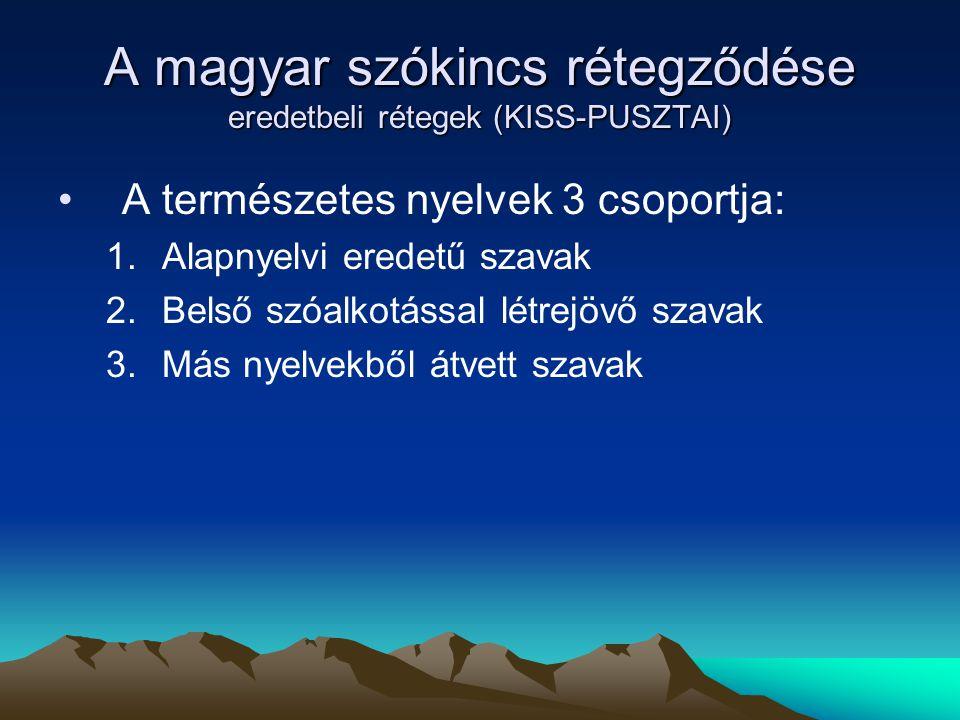 A magyar szókincs rétegződése eredetbeli rétegek (KISS-PUSZTAI) A természetes nyelvek 3 csoportja: 1.Alapnyelvi eredetű szavak 2.Belső szóalkotással l