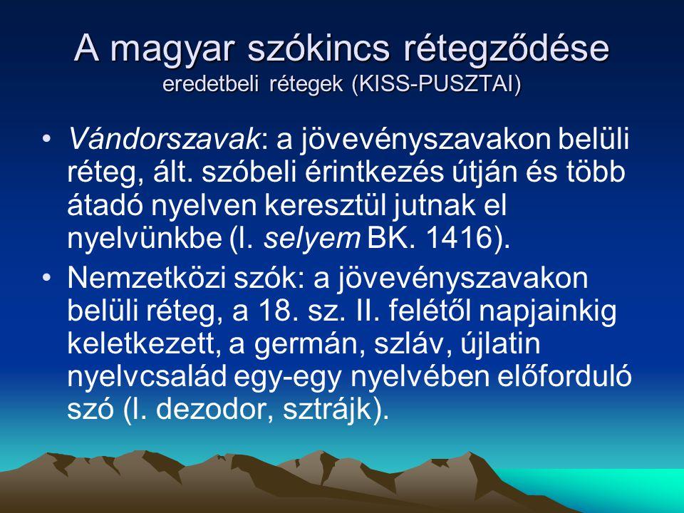 A magyar szókincs rétegződése eredetbeli rétegek (KISS-PUSZTAI) Vándorszavak: a jövevényszavakon belüli réteg, ált. szóbeli érintkezés útján és több á