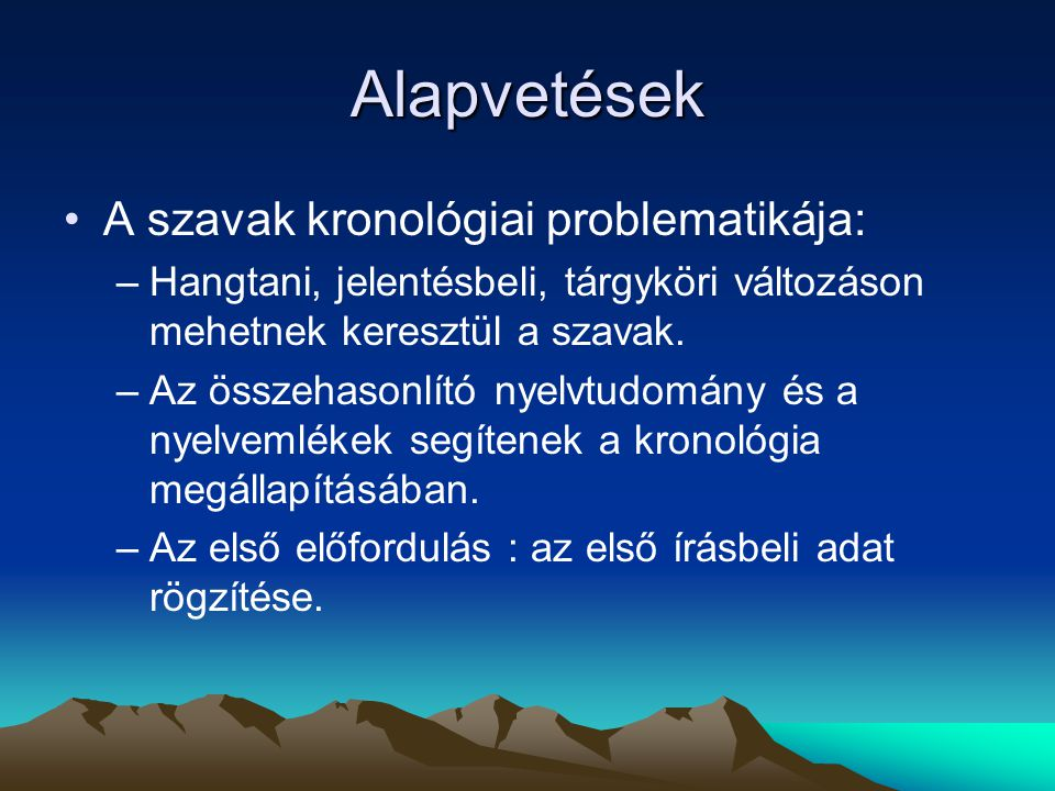 Az etimológiai kutatások fejlődése itthon Szócsoportok vizsgálata Nyelvföldrajzi szemlélet (A magyar nyelvjárások atlasza) Szómező-elv főként a jövevényszó kutatásban érvényesül.