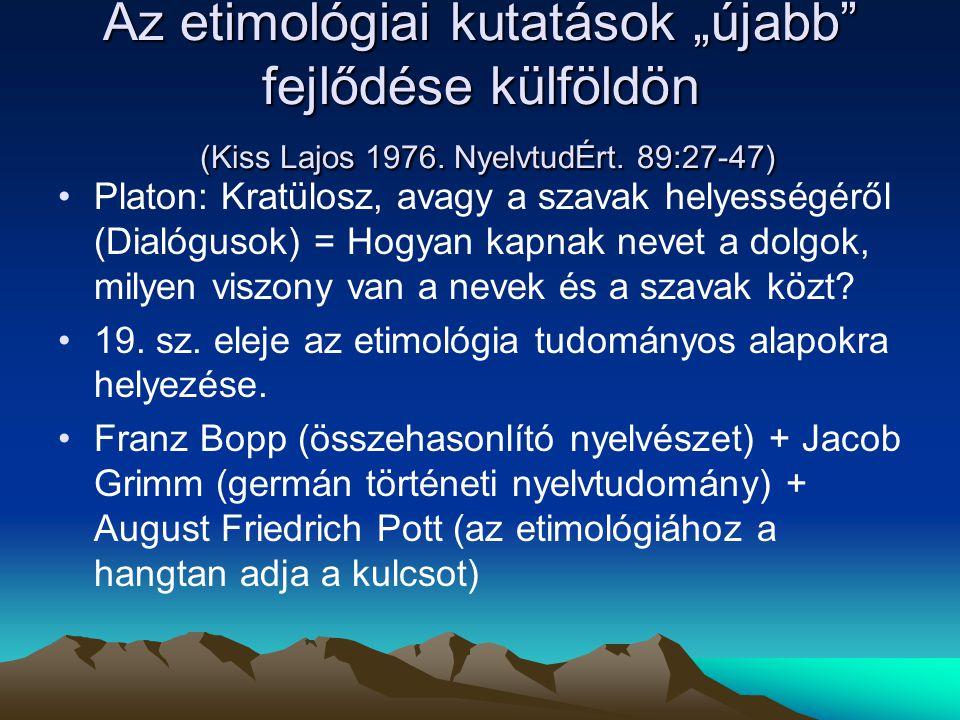 """Az etimológiai kutatások """"újabb"""" fejlődése külföldön (Kiss Lajos 1976. NyelvtudÉrt. 89:27-47) Platon: Kratülosz, avagy a szavak helyességéről (Dialógu"""