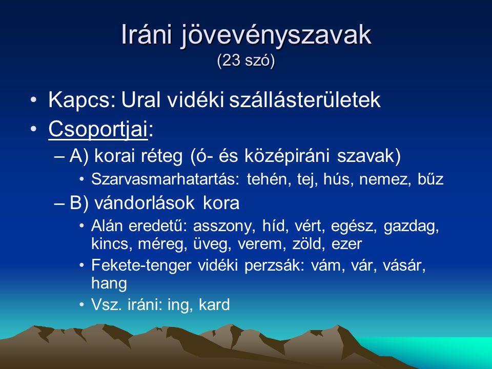 Iráni jövevényszavak (23 szó) Kapcs: Ural vidéki szállásterületek Csoportjai: –A) korai réteg (ó- és középiráni szavak) Szarvasmarhatartás: tehén, tej