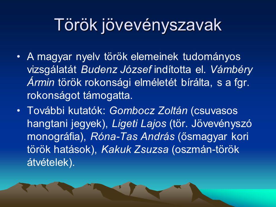 Török jövevényszavak A magyar nyelv török elemeinek tudományos vizsgálatát Budenz József indította el. Vámbéry Ármin török rokonsági elméletét bírálta