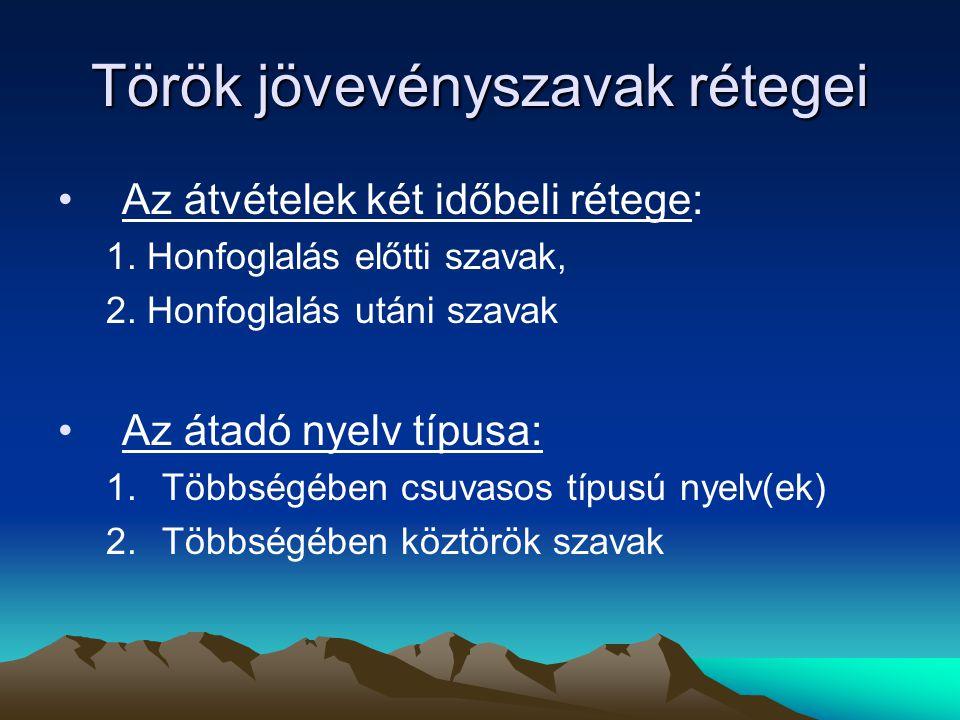 Török jövevényszavak rétegei Az átvételek két időbeli rétege: 1. Honfoglalás előtti szavak, 2. Honfoglalás utáni szavak Az átadó nyelv típusa: 1.Többs
