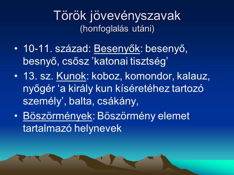 Török jövevényszavak (honfoglalás utáni) 10-11. század: Besenyők: besenyő, besnyő, csősz 'katonai tisztség' 13. sz. Kunok: koboz, komondor, kalauz, ny