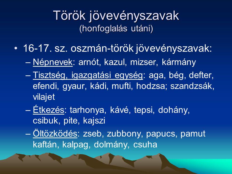 Török jövevényszavak (honfoglalás utáni) 16-17. sz. oszmán-török jövevényszavak: –Népnevek: arnót, kazul, mizser, kármány –Tisztség, igazgatási egység