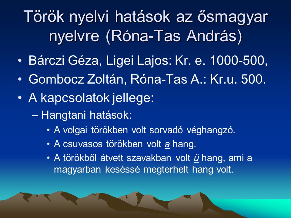 Török nyelvi hatások az ősmagyar nyelvre (Róna-Tas András) Bárczi Géza, Ligei Lajos: Kr. e. 1000-500, Gombocz Zoltán, Róna-Tas A.: Kr.u. 500. A kapcso