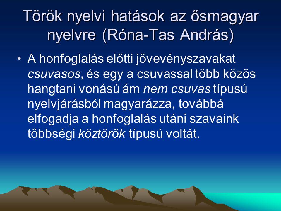 Török nyelvi hatások az ősmagyar nyelvre (Róna-Tas András) A honfoglalás előtti jövevényszavakat csuvasos, és egy a csuvassal több közös hangtani voná