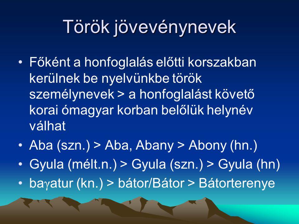 Török jövevénynevek Főként a honfoglalás előtti korszakban kerülnek be nyelvünkbe török személynevek > a honfoglalást követő korai ómagyar korban belő