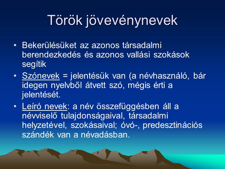 Török jövevénynevek Bekerülésüket az azonos társadalmi berendezkedés és azonos vallási szokások segítik Szónevek = jelentésük van (a névhasználó, bár