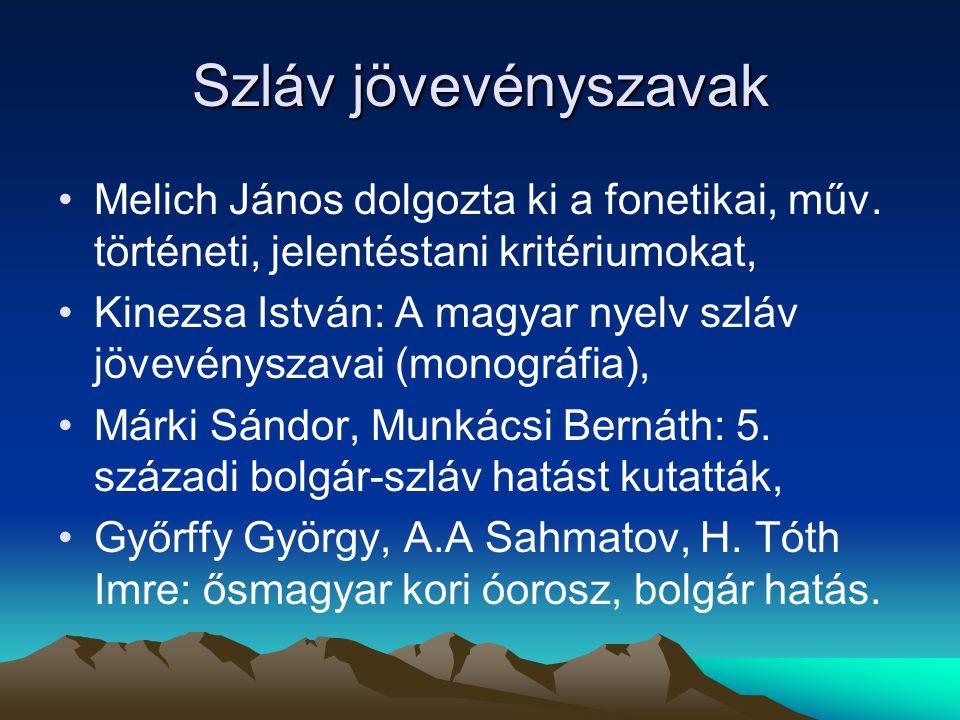 Szláv jövevényszavak Melich János dolgozta ki a fonetikai, műv. történeti, jelentéstani kritériumokat, Kinezsa István: A magyar nyelv szláv jövevénysz