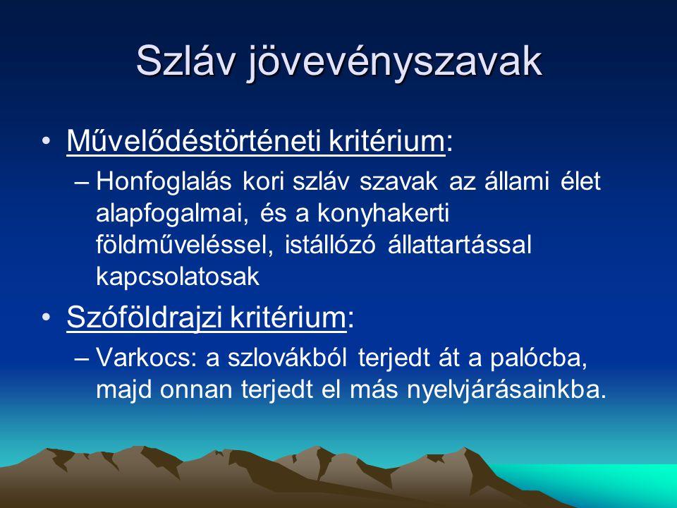 Szláv jövevényszavak Művelődéstörténeti kritérium: –Honfoglalás kori szláv szavak az állami élet alapfogalmai, és a konyhakerti földműveléssel, istáll