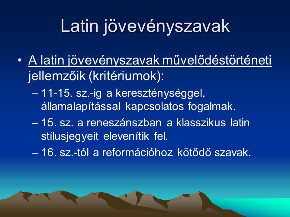 Latin jövevényszavak A latin jövevényszavak művelődéstörténeti jellemzőik (kritériumok): –11-15. sz.-ig a kereszténységgel, államalapítással kapcsolat