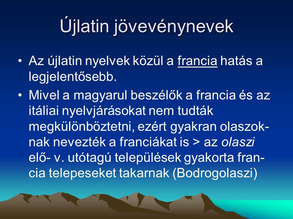 Újlatin jövevénynevek Az újlatin nyelvek közül a francia hatás a legjelentősebb. Mivel a magyarul beszélők a francia és az itáliai nyelvjárásokat nem