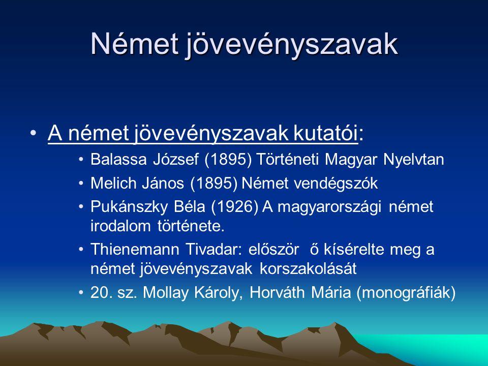 Német jövevényszavak A német jövevényszavak kutatói: Balassa József (1895) Történeti Magyar Nyelvtan Melich János (1895) Német vendégszók Pukánszky Bé