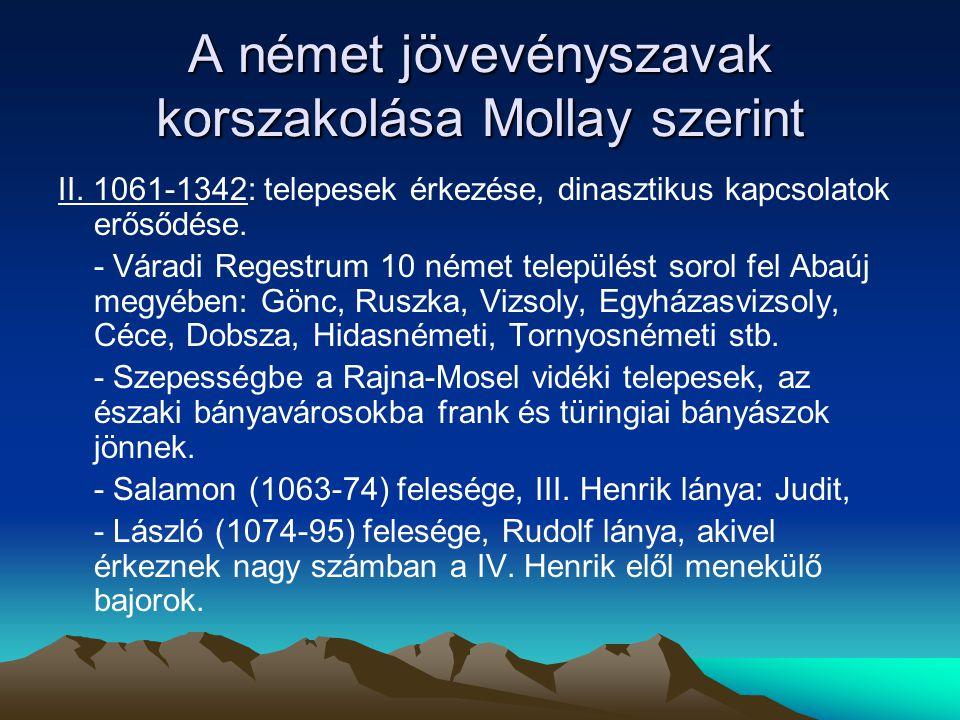 A német jövevényszavak korszakolása Mollay szerint II. 1061-1342: telepesek érkezése, dinasztikus kapcsolatok erősődése. - Váradi Regestrum 10 német t