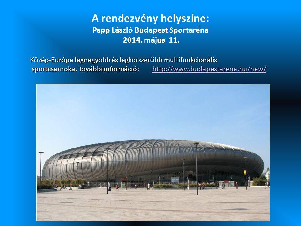 A rendezvény helyszíne: Papp László Budapest Sportaréna 2014. május 11. Közép-Európa legnagyobb és legkorszerűbb multifunkcionális sportcsarnoka. Tová