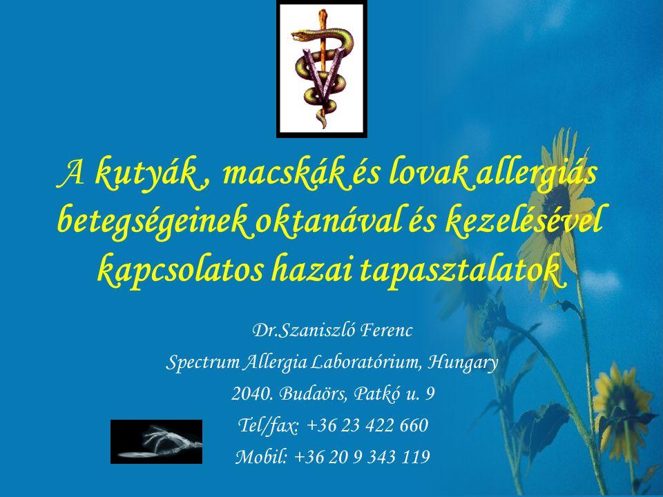 A kutyák, macskák és lovak allergiás betegségeinek oktanával és kezelésével kapcsolatos hazai tapasztalatok Dr.Szaniszló Ferenc Spectrum Allergia Laboratórium, Hungary 2040.