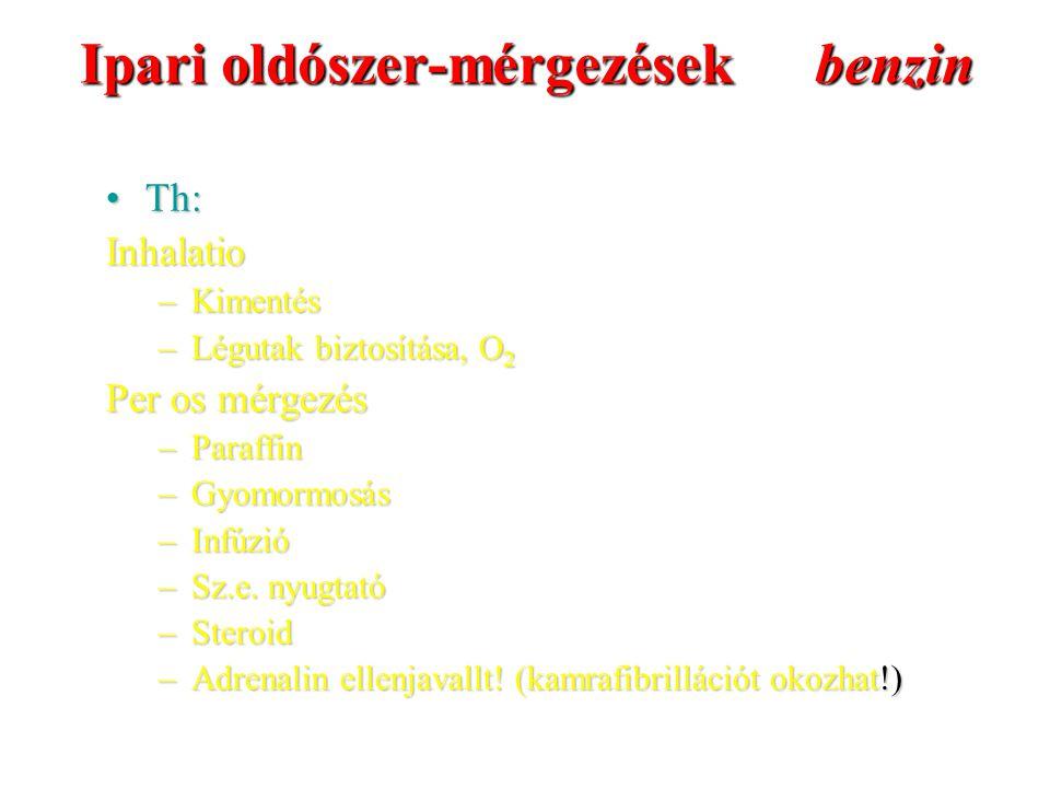 Ipari oldószer-mérgezések benzin Th:Th:Inhalatio –Kimentés –Légutak biztosítása, O 2 Per os mérgezés –Paraffin –Gyomormosás –Infúzió –Sz.e.