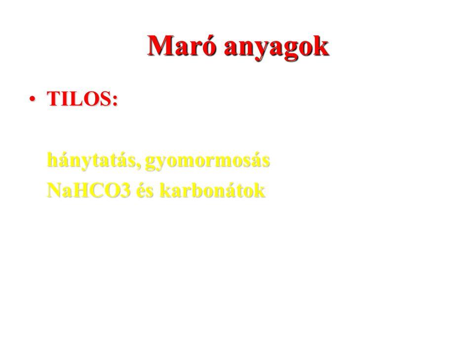 Maró anyagok TILOS:TILOS: hánytatás, gyomormosás NaHCO3 és karbonátok