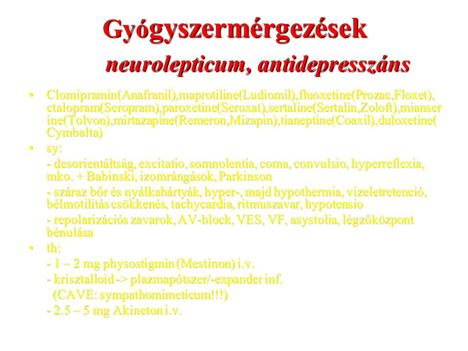 Gyó gyszermérgezések neurolepticum, antidepresszáns Clomipramin(Anafranil),maprotiline(Ludiomil),fluoxetine(Prozac,Floxet), ctalopram(Seropram),paroxe