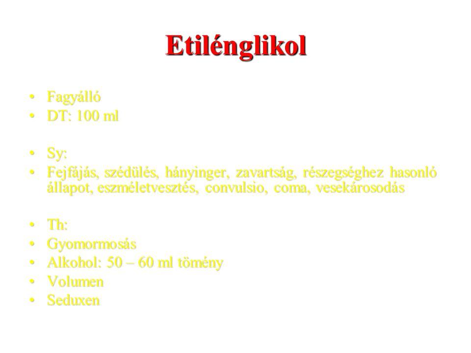 Etilénglikol FagyállóFagyálló DT: 100 mlDT: 100 ml Sy:Sy: Fejfájás, szédülés, hányinger, zavartság, részegséghez hasonló állapot, eszméletvesztés, convulsio, coma, vesekárosodásFejfájás, szédülés, hányinger, zavartság, részegséghez hasonló állapot, eszméletvesztés, convulsio, coma, vesekárosodás Th:Th: GyomormosásGyomormosás Alkohol: 50 – 60 ml töményAlkohol: 50 – 60 ml tömény VolumenVolumen SeduxenSeduxen
