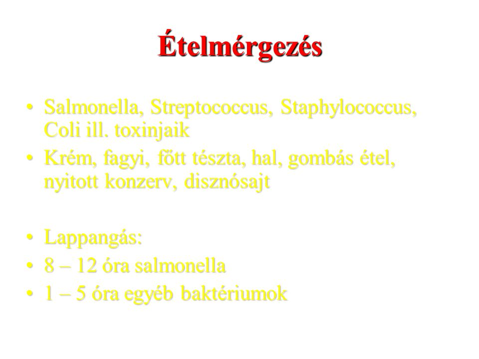 Ételmérgezés Salmonella, Streptococcus, Staphylococcus, Coli ill. toxinjaikSalmonella, Streptococcus, Staphylococcus, Coli ill. toxinjaik Krém, fagyi,