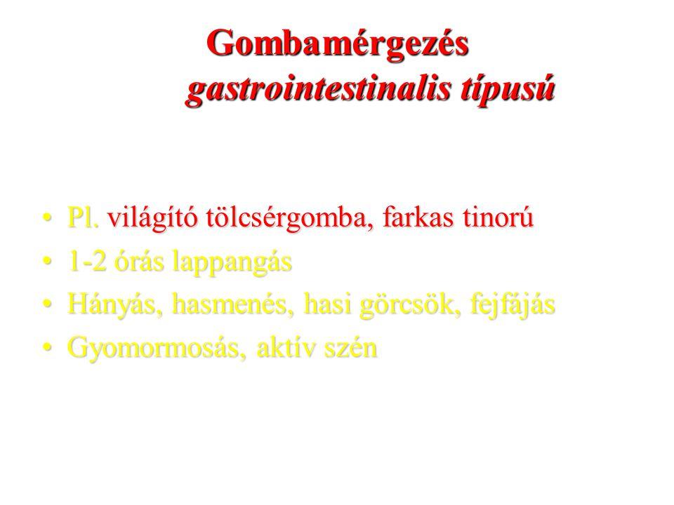 Gombamérgezés gastrointestinalis típusú Pl.világító tölcsérgomba, farkas tinorúPl.
