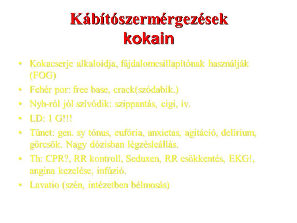 Kábítószermérgezések kokain Kokacserje alkaloidja, fájdalomcsillapítónak használják (FOG)Kokacserje alkaloidja, fájdalomcsillapítónak használják (FOG) Fehér por: free base, crack(szódabik.)Fehér por: free base, crack(szódabik.) Nyh-ról jól szívódik: szippantás, cigi, iv.Nyh-ról jól szívódik: szippantás, cigi, iv.