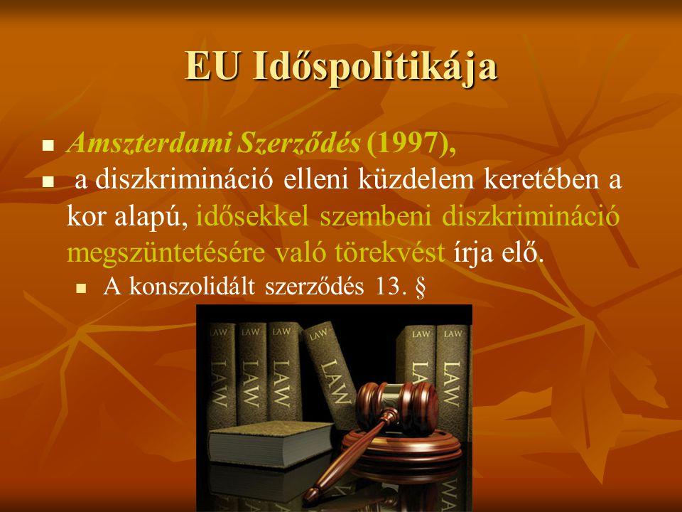 EU Időspolitikája Amszterdami Szerződés (1997), a diszkrimináció elleni küzdelem keretében a kor alapú, idősekkel szembeni diszkrimináció megszüntetés