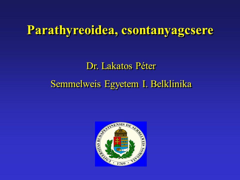 Parathyreoidea, csontanyagcsere Dr. Lakatos Péter Semmelweis Egyetem I. Belklinika Dr. Lakatos Péter Semmelweis Egyetem I. Belklinika