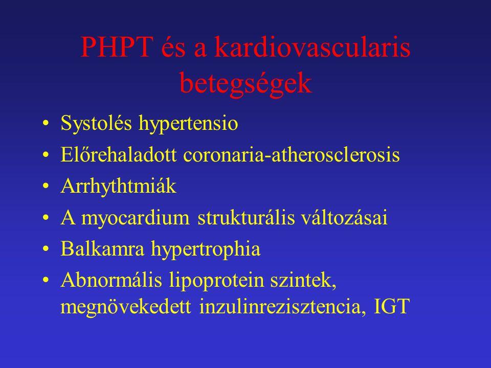 PHPT és a kardiovascularis betegségek Systolés hypertensio Előrehaladott coronaria-atherosclerosis Arrhythtmiák A myocardium strukturális változásai B