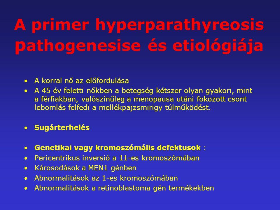 A primer hyperparathyreosis p athogenesise és etiológiája A korral nő az előfordulása A 45 év feletti nőkben a betegség kétszer olyan gyakori, mint a
