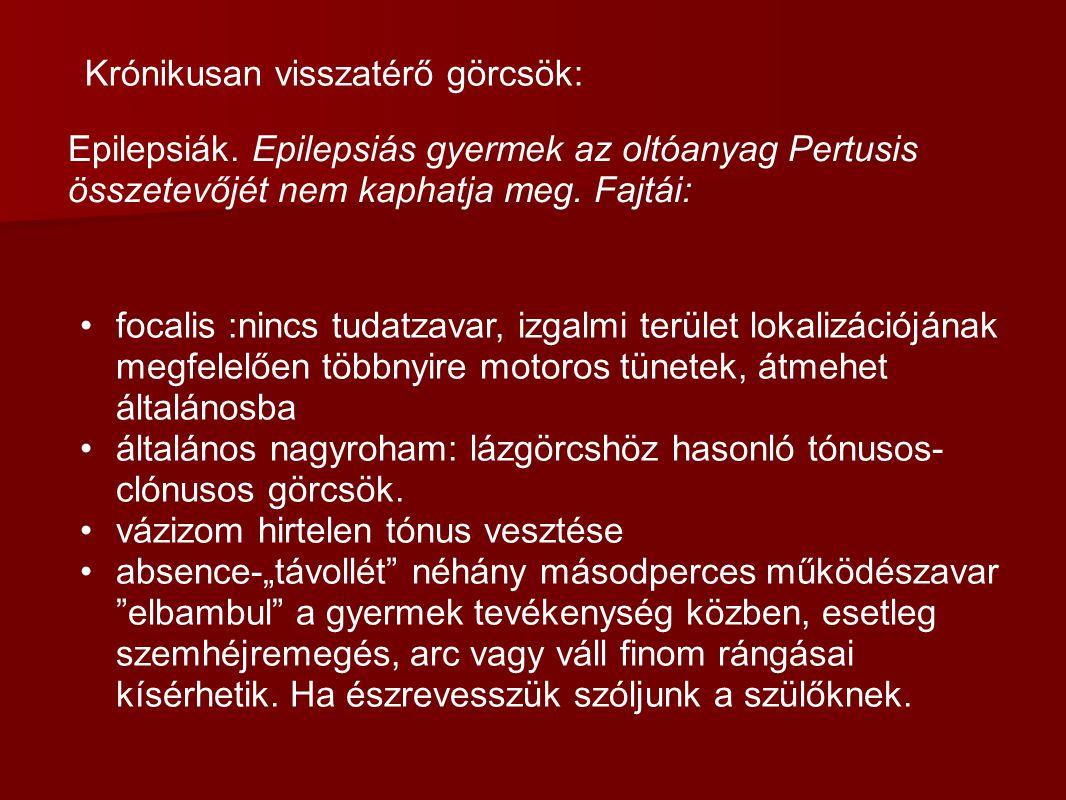 Epilepsiák. Epilepsiás gyermek az oltóanyag Pertusis összetevőjét nem kaphatja meg. Fajtái: focalis :nincs tudatzavar, izgalmi terület lokalizációjána