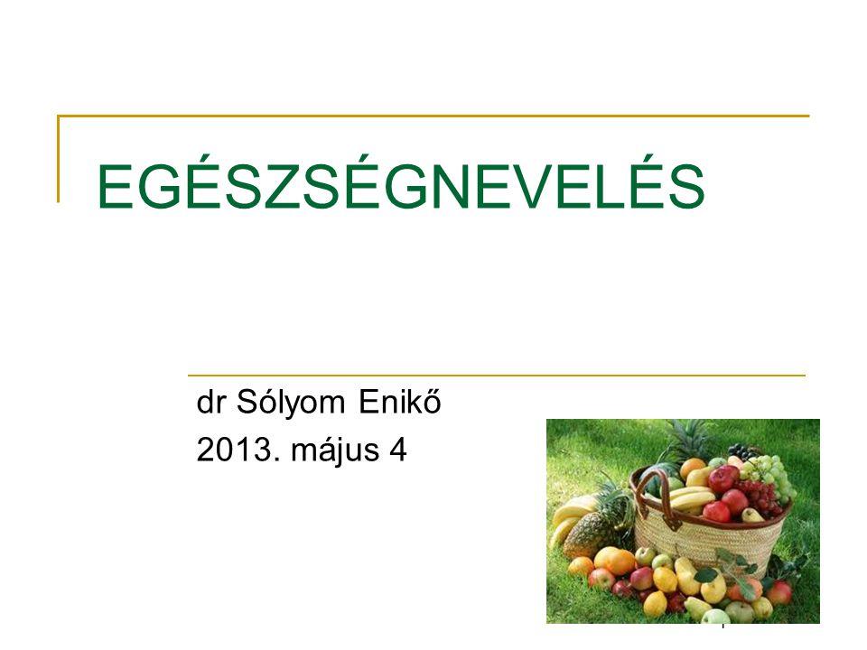 1 EGÉSZSÉGNEVELÉS dr Sólyom Enikő 2013. május 4 1