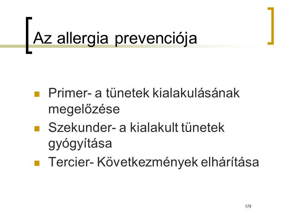 179 Az allergia prevenciója Primer- a tünetek kialakulásának megelőzése Szekunder- a kialakult tünetek gyógyítása Tercier- Következmények elhárítása 179