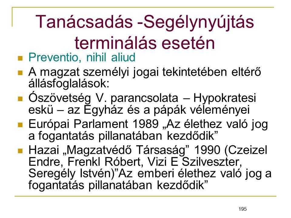 195 Tanácsadás -Segélynyújtás terminálás esetén Preventio, nihil aliud A magzat személyi jogai tekintetében eltérő állásfoglalások: Ószövetség V.