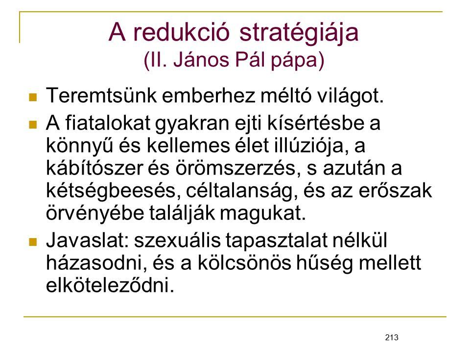 213 A redukció stratégiája (II.János Pál pápa) Teremtsünk emberhez méltó világot.