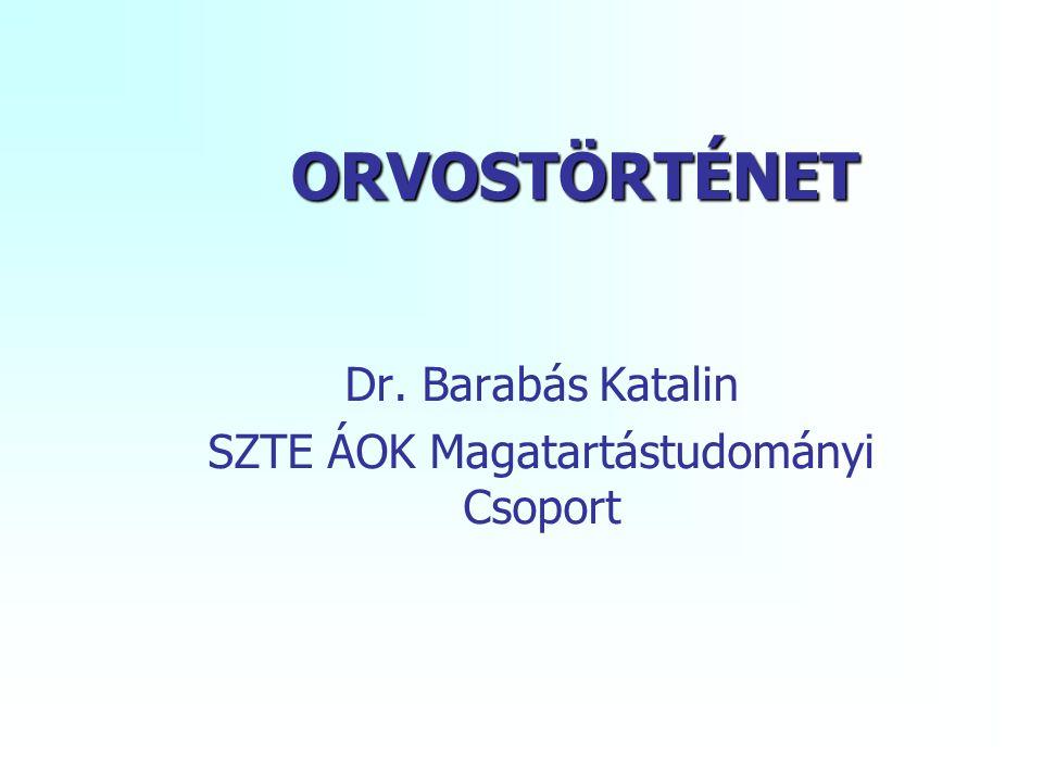 ORVOSTÖRTÉNET Dr. Barabás Katalin SZTE ÁOK Magatartástudományi Csoport