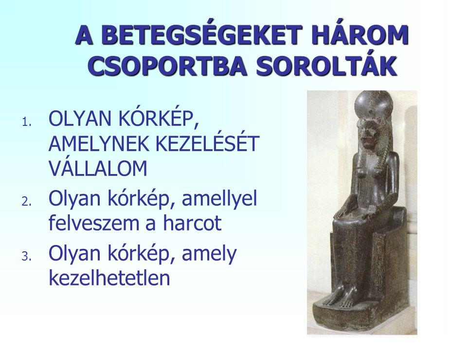 A BETEGSÉGEKET HÁROM CSOPORTBA SOROLTÁK 1.OLYAN KÓRKÉP, AMELYNEK KEZELÉSÉT VÁLLALOM 2.